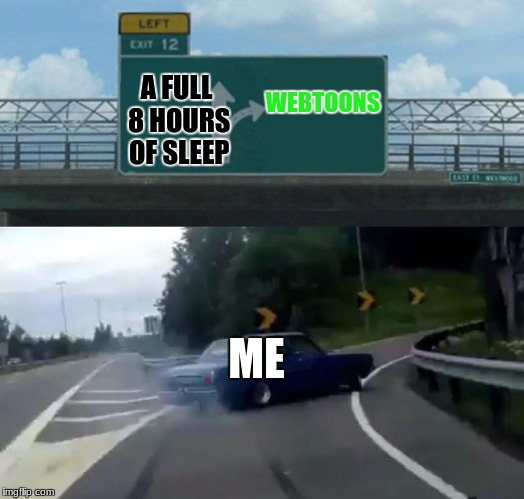 Left Exit 12 Off Ramp | WEBTOONS ME A FULL 8 HOURS OF SLEEP | image tagged in memes,left exit 12 off ramp | made w/ Imgflip meme maker