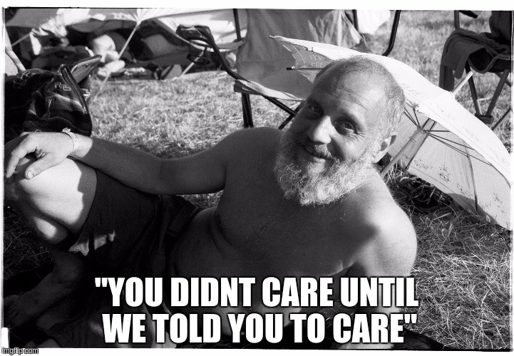 """YOU DIDNT CARE UNTIL WE TOLD YOU TO CARE"" 