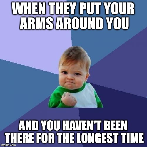 Success Kid Meme | WHEN THEY PUT YOUR ARMS AROUND YOU AND YOU HAVEN'T BEEN THERE FOR THE LONGEST TIME | image tagged in memes,success kid,billy joel,music week | made w/ Imgflip meme maker