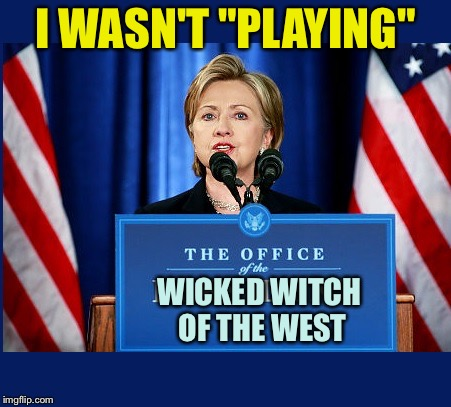 "do not upvote | I WASN'T ""PLAYING"" WICKED WITCH OF THE WEST 