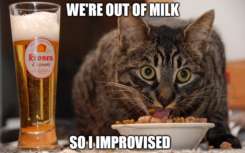 WE'RE OUT OF MILK SO I IMPROVISED | made w/ Imgflip meme maker