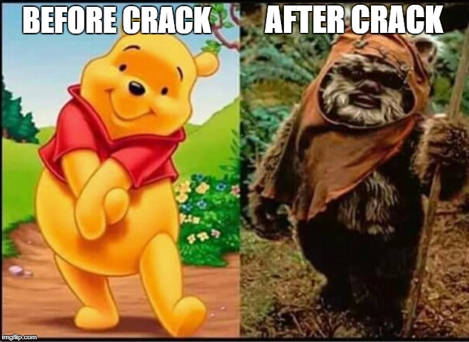 BEFORE CRACK AFTER CRACK | image tagged in pooh | made w/ Imgflip meme maker