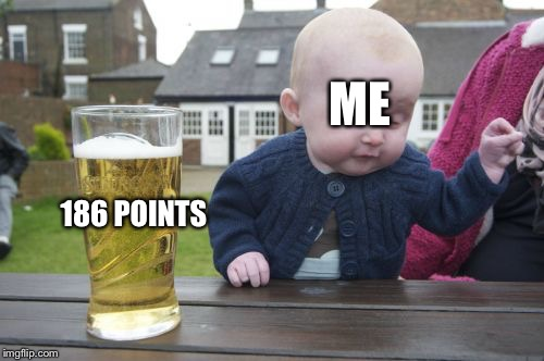 Drunk Baby Meme | ME 186 POINTS | image tagged in memes,drunk baby | made w/ Imgflip meme maker