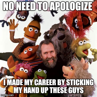 NO NEED TO APOLOGIZE I MADE MY CAREER BY STICKING MY HAND UP THESE GUYS | made w/ Imgflip meme maker