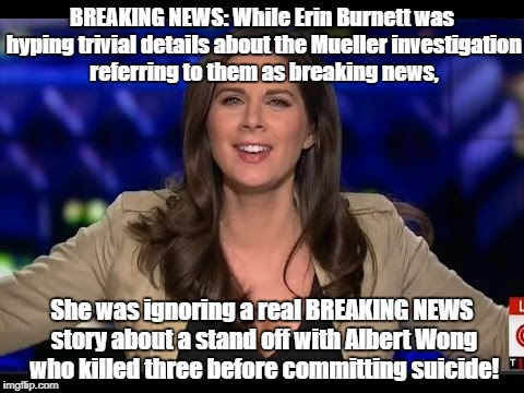 CNN Erin Burnett | BREAKING NEWS: While Erin Burnett was hyping trivial details about the Mueller investigation referring to them as breaking news, She was ign | image tagged in cnn erin burnett | made w/ Imgflip meme maker