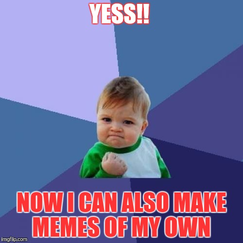 Success Kid Meme | YESS!! NOW I CAN ALSO MAKE MEMES OF MY OWN | image tagged in memes,success kid | made w/ Imgflip meme maker