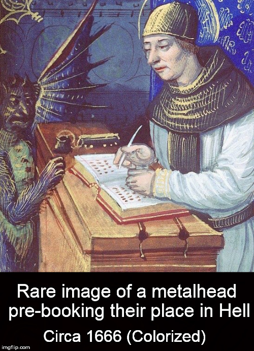 When people say, ''You're going to Hell for listening to metal.'' Metal mania week | Rare image of a metalhead pre-booking their place in Hell Circa 1666 (Colorized) | image tagged in metal mania week,powermetalhead,doctordoomsday180 | made w/ Imgflip meme maker