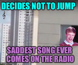 DECIDES NOT TO JUMP SADDEST SONG EVER COMES ON THE RADIO | made w/ Imgflip meme maker