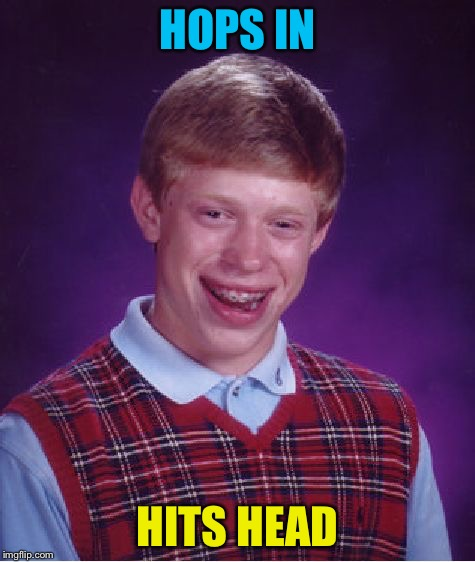 Bad Luck Brian Meme | HOPS IN HITS HEAD | image tagged in memes,bad luck brian | made w/ Imgflip meme maker