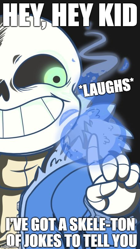 Undertale | HEY, HEY KID I'VE GOT A SKELE-TON OF JOKES TO TELL YOU *LAUGHS* | image tagged in undertale | made w/ Imgflip meme maker