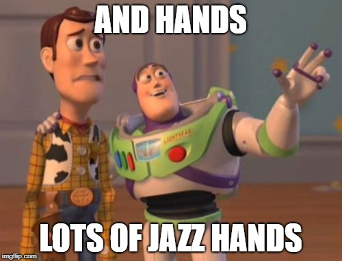 X, X Everywhere Meme | AND HANDS LOTS OF JAZZ HANDS | image tagged in memes,x x everywhere | made w/ Imgflip meme maker