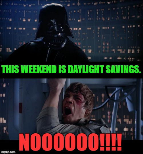 Star Wars No Meme | THIS WEEKEND IS DAYLIGHT SAVINGS. NOOOOOO!!!! | image tagged in memes,star wars no,luke nooooo,funny,first world problems,funny memes | made w/ Imgflip meme maker