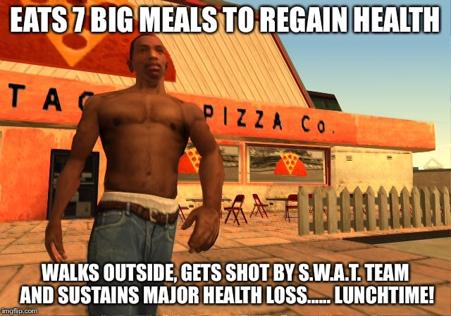 Gta logic |  EATS 7 BIG MEALS TO REGAIN HEALTH; WALKS OUTSIDE, GETS SHOT BY S.W.A.T. TEAM AND SUSTAINS MAJOR HEALTH LOSS...... LUNCHTIME! | image tagged in gta san andreas,rockstar,cj,gta cops logic | made w/ Imgflip meme maker