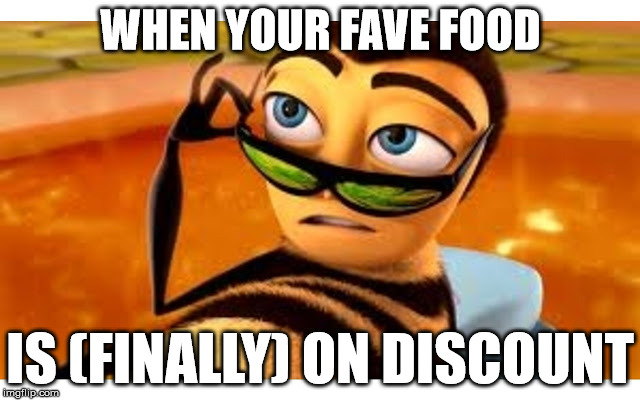 My Life | WHEN YOUR FAVE FOOD IS (FINALLY) ON DISCOUNT | image tagged in bee movie,funny memes,barry b benson,morrisons | made w/ Imgflip meme maker