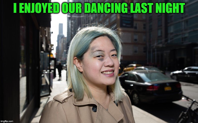 I ENJOYED OUR DANCING LAST NIGHT | made w/ Imgflip meme maker