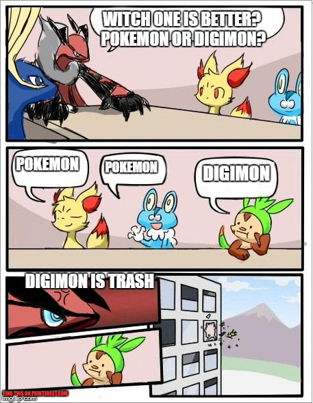Is Pokemon better or Digimon? | WITCH ONE IS BETTER? POKEMON OR DIGIMON? POKEMON POKEMON DIGIMON DIGIMON IS TRASH FIND THIS ON PRINTEREST.COM | image tagged in pokemon board meeting | made w/ Imgflip meme maker