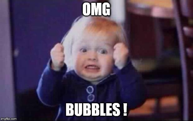 OMG BUBBLES ! | image tagged in excited baby | made w/ Imgflip meme maker