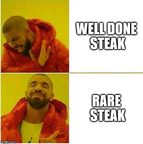 Drake Hotline approves | WELL DONE STEAK RARE STEAK | image tagged in drake hotline approves | made w/ Imgflip meme maker