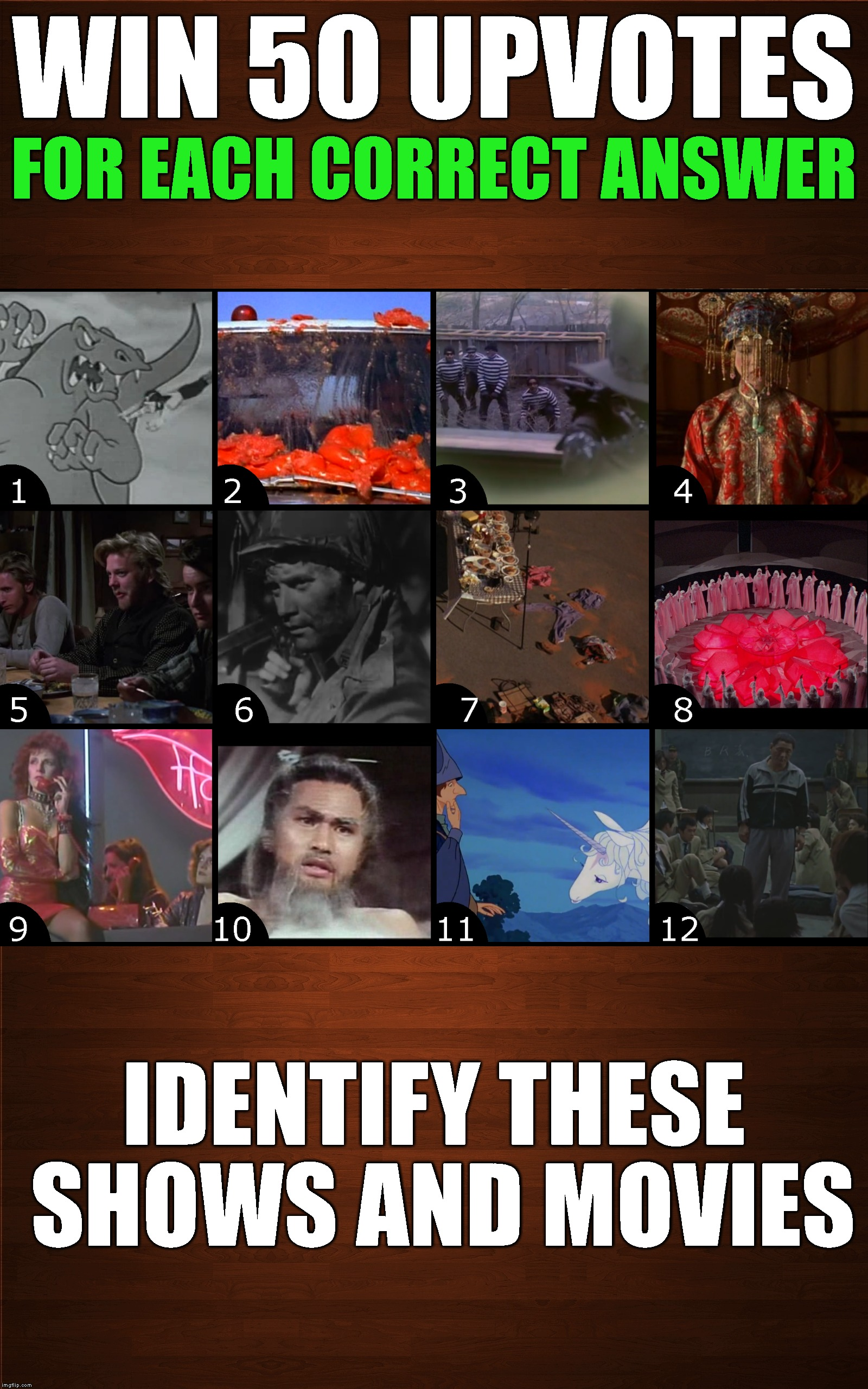 50 FREE Upvotes * 12 Chances To Win * Join The Fun! | WIN 50 UPVOTES IDENTIFY THESE SHOWS AND MOVIES FOR EACH CORRECT ANSWER | image tagged in givaway,contest,upvotes,imgflip,imgflip users,movies | made w/ Imgflip meme maker