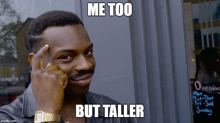 Roll Safe Think About It Meme | ME TOO BUT TALLER | image tagged in memes,roll safe think about it | made w/ Imgflip meme maker