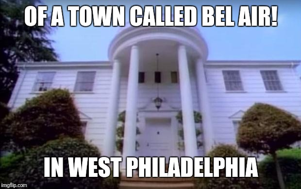 OF A TOWN CALLED BEL AIR! IN WEST PHILADELPHIA | made w/ Imgflip meme maker