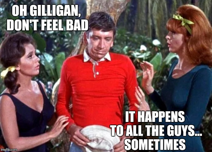 Gilligan's Island Week March 5th-12th A DrSarcasm Event | OH GILLIGAN, DON'T FEEL BAD IT HAPPENS TO ALL THE GUYS... SOMETIMES | image tagged in gilligan's island,gilligans island week,jbmemegeek,ginger,funny memes | made w/ Imgflip meme maker