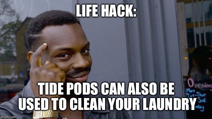 Roll Safe Think About It Meme | LIFE HACK: TIDE PODS CAN ALSO BE USED TO CLEAN YOUR LAUNDRY | image tagged in memes,roll safe think about it | made w/ Imgflip meme maker