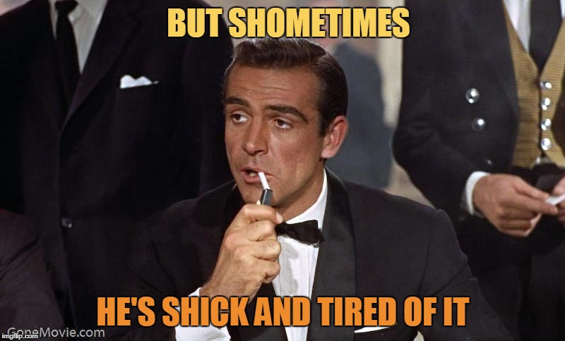 Sean Connery | BUT SHOMETIMES HE'S SHICK AND TIRED OF IT | image tagged in sean connery | made w/ Imgflip meme maker