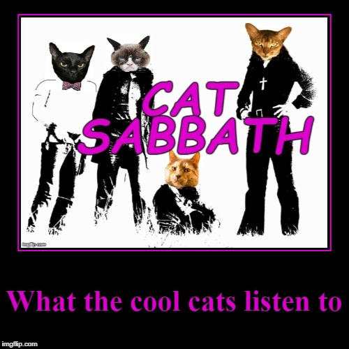 Cat Sabbath - Music Week!  March 5th to 11th,A phantasmemegoric & thecoffeemaster Event | What the cool cats listen to | image tagged in funny,black sabbath,cats,music week,a phantasmemegoric  thecoffeemaster event | made w/ Imgflip demotivational maker