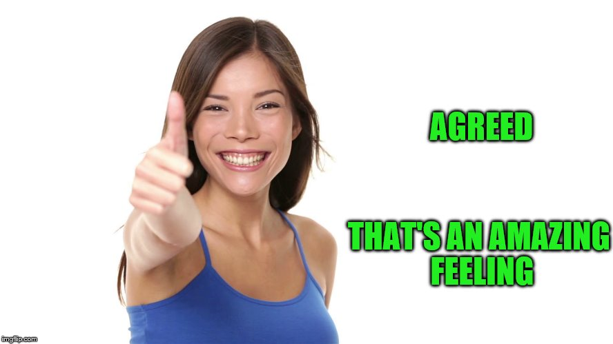 AGREED THAT'S AN AMAZING FEELING | made w/ Imgflip meme maker