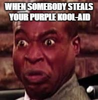 WHEN SOMEBODY STEALS YOUR PURPLE KOOL-AID | image tagged in triggered | made w/ Imgflip meme maker