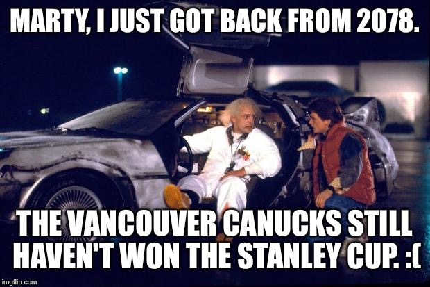 I can't believe that my favourite hockey team is that bad. | MARTY, I JUST GOT BACK FROM 2078. THE VANCOUVER CANUCKS STILL HAVEN'T WON THE STANLEY CUP. :( | image tagged in back to the future,nhl,canucks,hockey,stanley cup | made w/ Imgflip meme maker