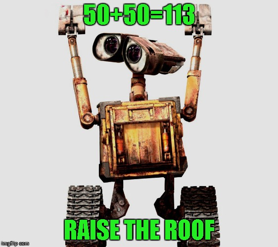 50+50=113 RAISE THE ROOF | made w/ Imgflip meme maker