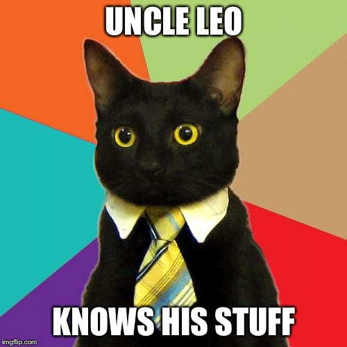 UNCLE LEO KNOWS HIS STUFF | made w/ Imgflip meme maker