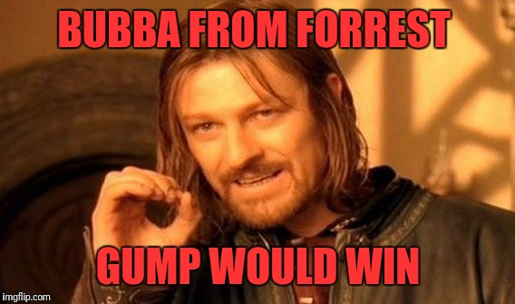 One Does Not Simply Meme | BUBBA FROM FORREST GUMP WOULD WIN | image tagged in memes,one does not simply | made w/ Imgflip meme maker