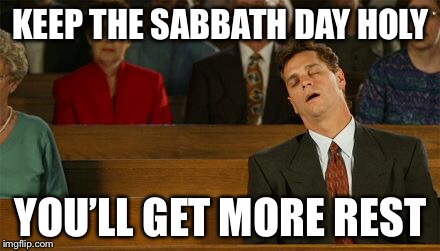 KEEP THE SABBATH DAY HOLY YOU'LL GET MORE REST | made w/ Imgflip meme maker