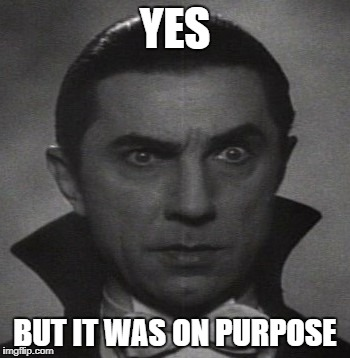 YES BUT IT WAS ON PURPOSE | made w/ Imgflip meme maker