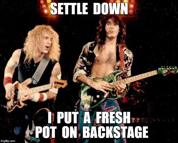 SETTLE  DOWN I  PUT  A  FRESH  POT  ON  BACKSTAGE | made w/ Imgflip meme maker