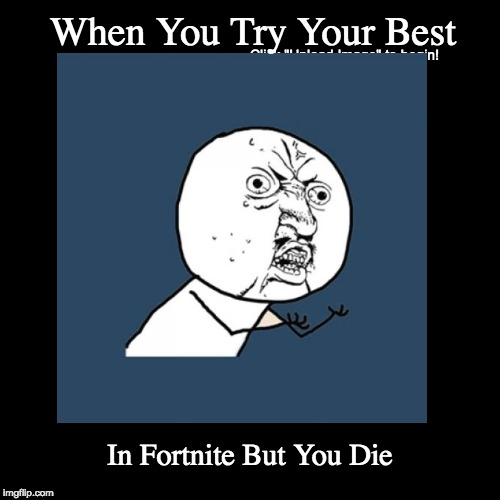 When You Try Your Best | In Fortnite But You Die | image tagged in funny,demotivationals | made w/ Imgflip demotivational maker