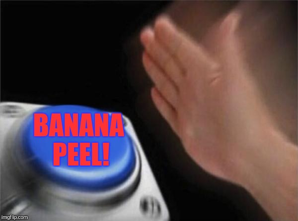 Blank Nut Button Meme | BANANA PEEL! | image tagged in memes,blank nut button | made w/ Imgflip meme maker