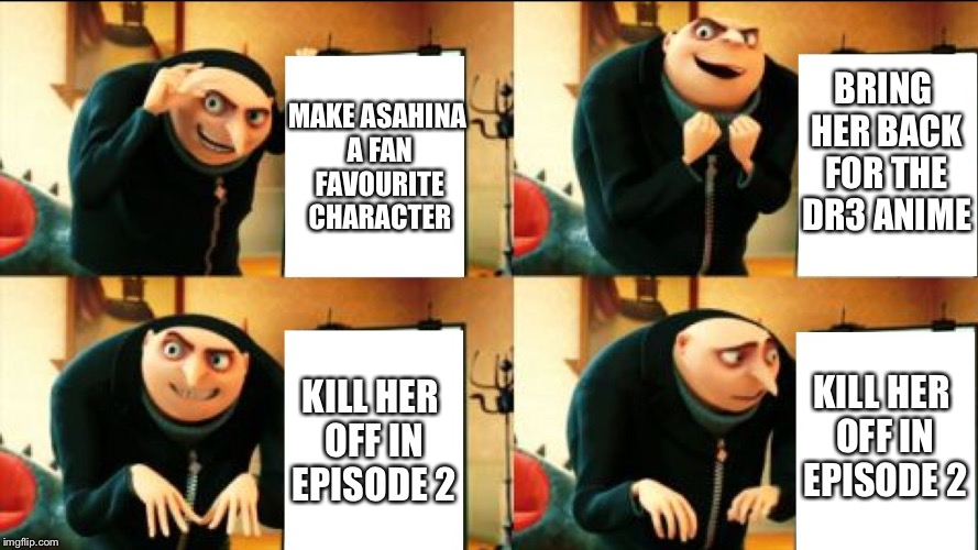 Why | MAKE ASAHINA A FAN FAVOURITE CHARACTER BRING HER BACK FOR THE DR3 ANIME KILL HER OFF IN EPISODE 2 KILL HER OFF IN EPISODE 2 | image tagged in spoilers,funny memes,gru diabolical plan fail,danganronpa,anime,animeme | made w/ Imgflip meme maker