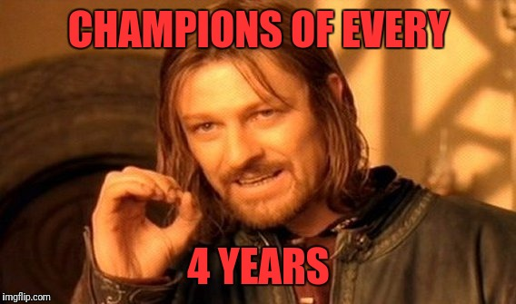 One Does Not Simply Meme | CHAMPIONS OF EVERY 4 YEARS | image tagged in memes,one does not simply | made w/ Imgflip meme maker