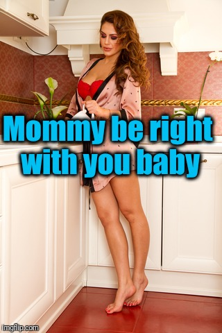 Mommy be right with you baby | made w/ Imgflip meme maker