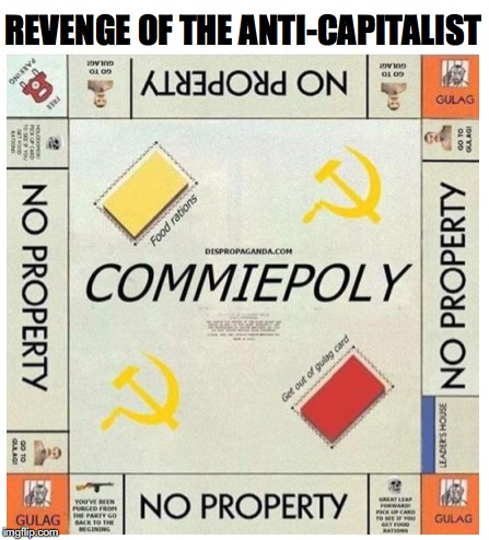 Commie-opoly | REVENGE OF THE ANTI-CAPITALIST | image tagged in communism,capitalism,socialism,monopoly | made w/ Imgflip meme maker
