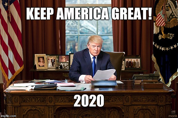 KEEP AMERICA GREAT! 2020 | image tagged in president trump | made w/ Imgflip meme maker