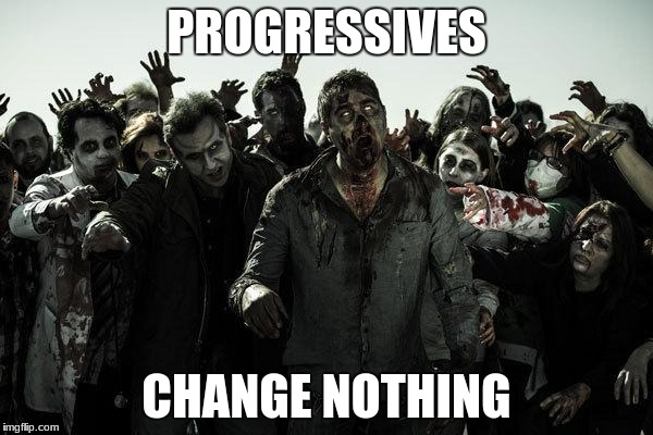 coffee zombies | PROGRESSIVES CHANGE NOTHING | image tagged in coffee zombies | made w/ Imgflip meme maker