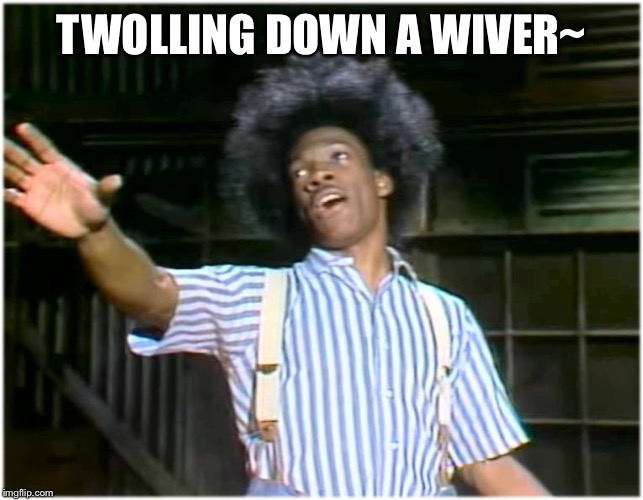 Twolling~ Twolling~ Twowling~ | TWOLLING DOWN A WIVER~ | image tagged in its buck wheat,hit me again ike,and this time put,some stank on ut,tina menes turner | made w/ Imgflip meme maker