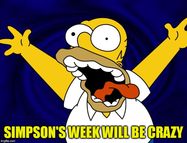 SIMPSON'S WEEK WILL BE CRAZY | made w/ Imgflip meme maker