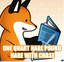 ONE QUART HARE POUND HARE WITH CHASE | made w/ Imgflip meme maker