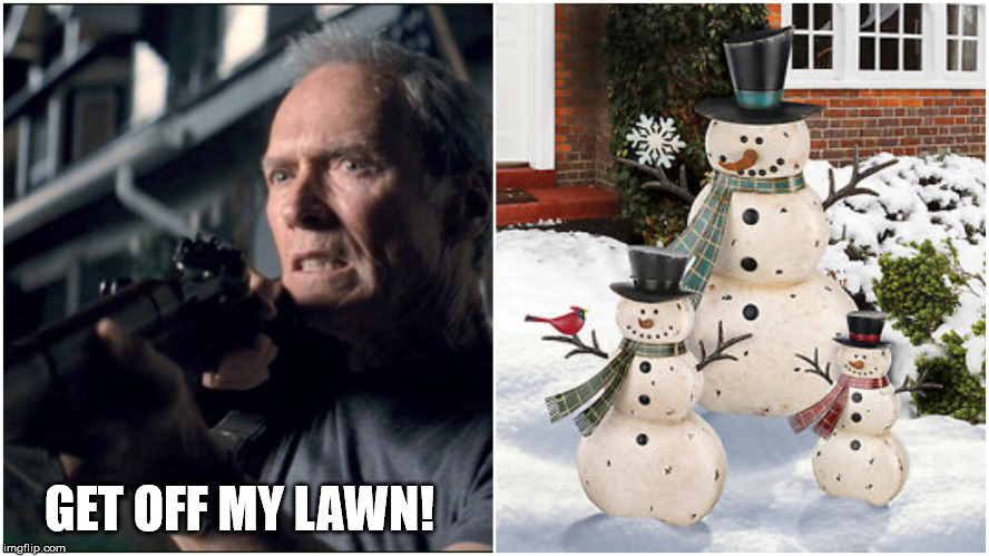 GET OFF MY LAWN! | image tagged in clint eastwood gran torino,get off my lawn,winter,movies,funny | made w/ Imgflip meme maker